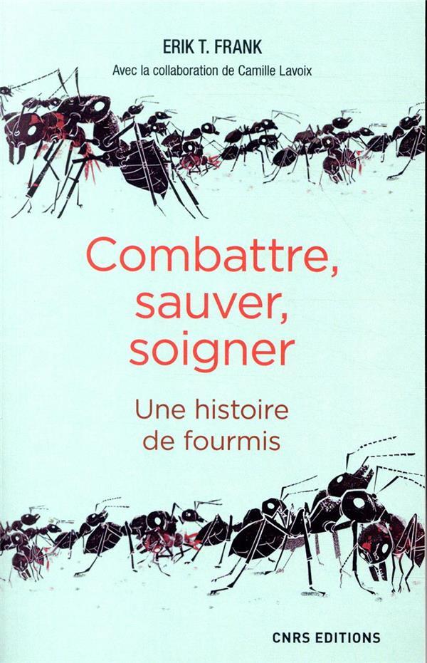 COMBATTRE, SAUVER, SOIGNER     UNE HISTOIRE DE FOURMIS
