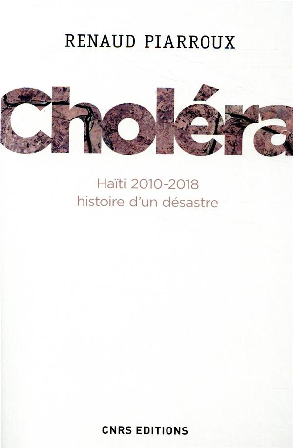 CHOLERA. HAITI 2010-2018 : HISTOIRE D-UN DE SASTRE