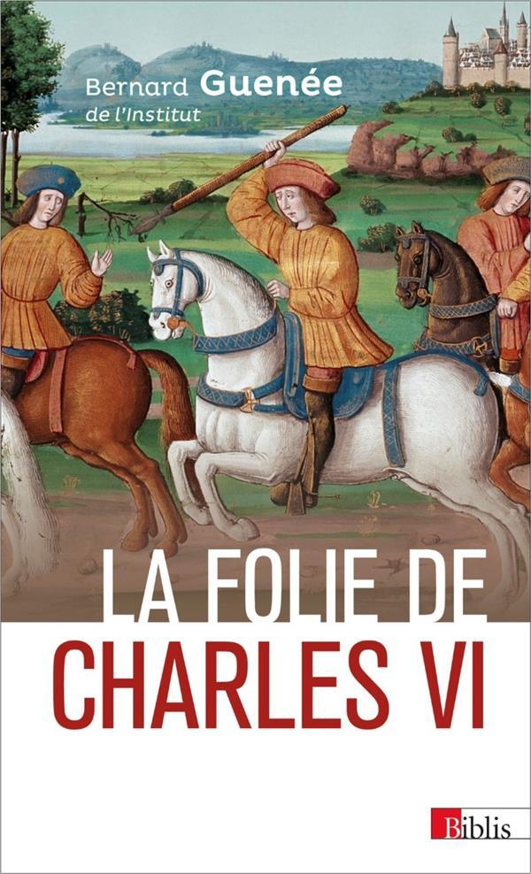 LA FOLIE DE CHARLES VI. ROI BIEN-AIME