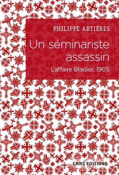 UN SEMINARISTE ASSASSIN  -  L'AFFAIRE BLADIER, 1905