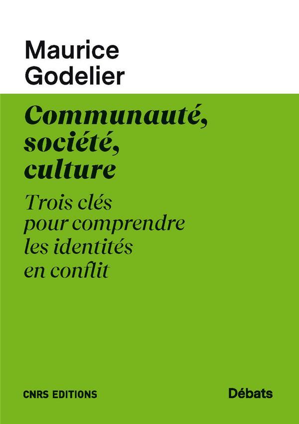 COMMUNAUTE, SOCIETE, CULTURE  -  TROIS CLES POUR COMPRENDRE LES IDENTITES EN CONFLIT GODELIER, MAURICE CNRS