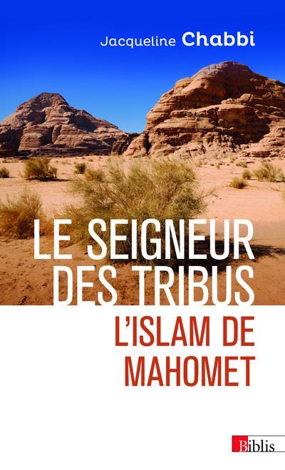 LE SEIGNEUR DES TRIBUS  -  L'ISLAM DE MAHOMET CHABBI, JACQUELINE CNRS