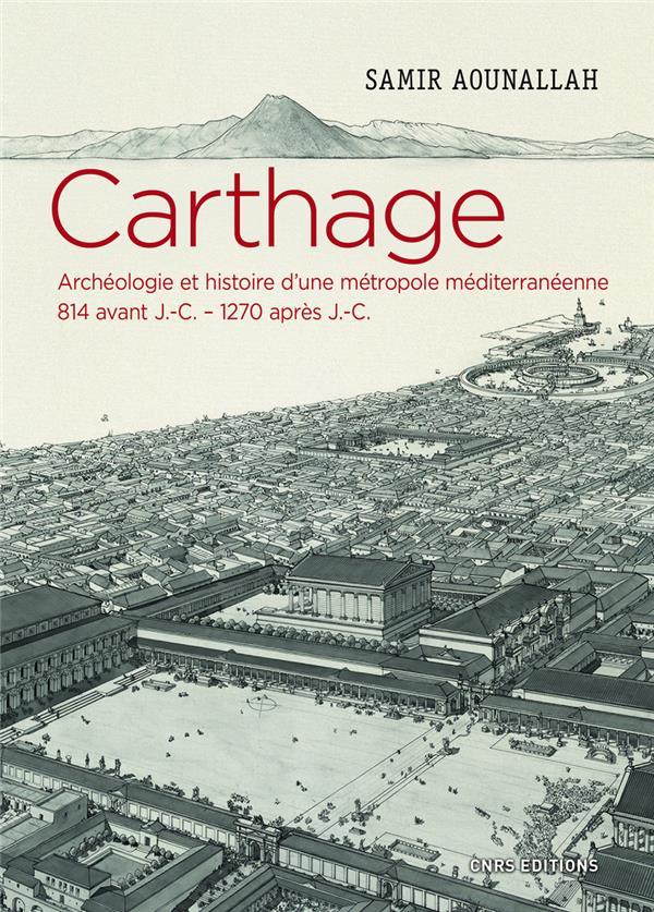 CARTHAGE  -  ARCHEOLOGIE ET HISTOIRE D'UNE METROPOLE MEDITERRANEENNE, 814 AVANT J.-C. - 1270 APRES J.-C.