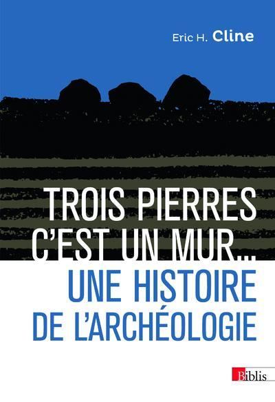 TROIS PIERRES, C'EST UN MUR... UNE HISTOIRE DE L'ARCHEOLOGIE CLINE/FAWKES CNRS