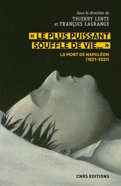LE PLUS PUISSANT SOUFFLE DE VIE : LA MORT DE NAPOLEON (1821-2021) LENTZ, THIERRY  CNRS