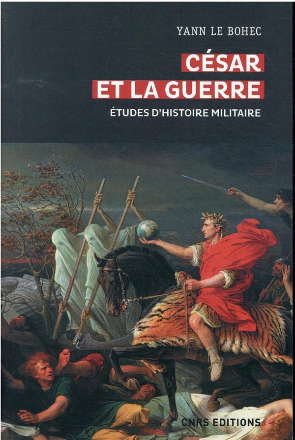 CESAR ET LA GUERRE : ETUDES D'HISTOIRE MILITAIRE LE BOHEC, YANN CNRS