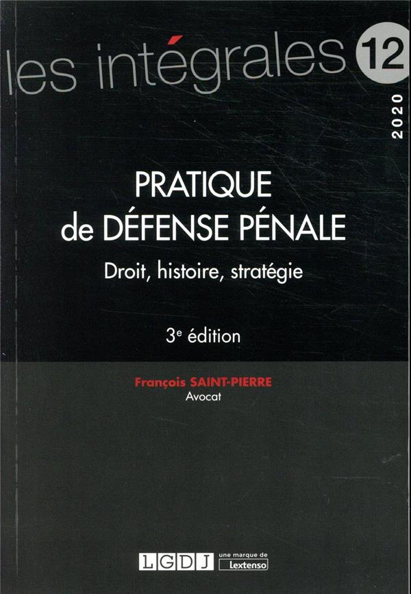 PRATIQUE DE DEFENSE PENALE - VOLUME 12 - DROIT, HISTOIRE, STRATEGIE