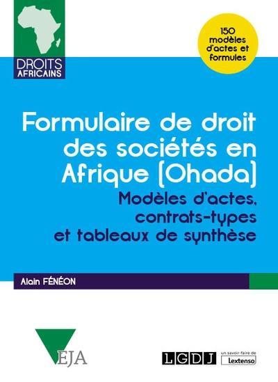 FORMULAIRE DE DROIT DES SOCIETES EN AFRIQUE (OHADA)  -  MODELES D'ACTES, CONTRATS-TYPES ET TABLEAUX DE SYNTHESE