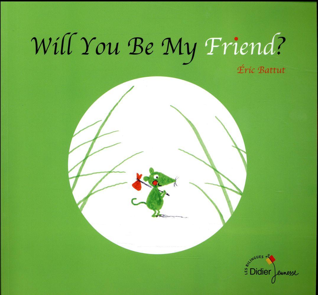 WILL YOU BE MY FRIEND? Battut Éric Didier Jeunesse