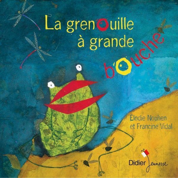 LA GRENOUILLE A GRANDE BOUCHE VIDAL-F+NOUHEN-E. DIDIER