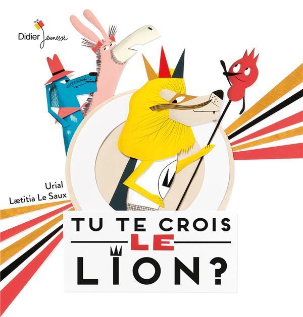 TU TE CROIS LE LION ? Langlois Urial Didier Jeunesse