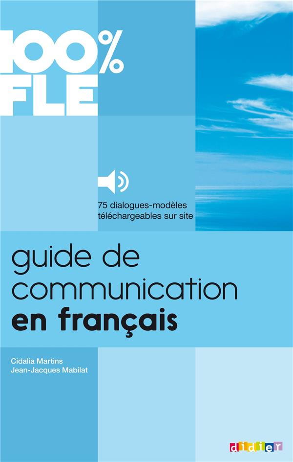 100% FLE  -  GUIDE DE COMMUNICATION EN FRANCAIS MABILAT/MARTINS Didier