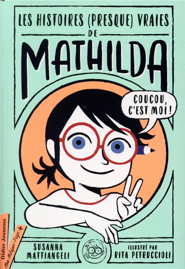 LES HISTOIRES (PRESQUE) VRAIES DE MATHILDA MATTIANGELI DIDIER
