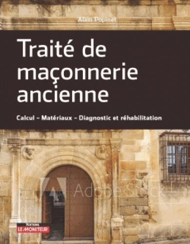 TRAITE DE MACONNERIE ANCIENNE - CALCUL - MATERIAUX - DIAGNOSTIC ET REHABILITATION POPINET ARGUS
