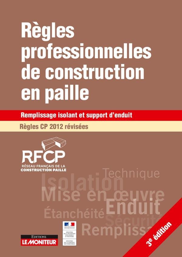 REGLES PROFESSIONNELLES DE CONSTRUCTION EN PAILLE REGLES CP 2012 REVISEES - LE MONITEUR - 3E - REMPL RESEAU FR CONSTRUCTION PAILLE ARGUS