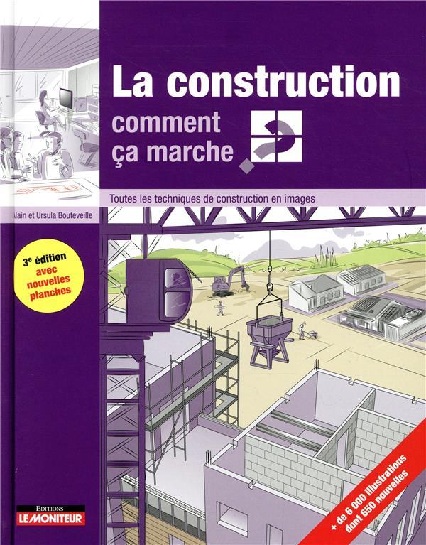 LA CONSTRUCTION COMMENT CA MARCHE? - LE MONITEUR - 3 EDITION 2018 - TOUTES LES TECHNIQUES DE CONSTRU BOUTEVEILLE UIRSULA ET ALAIN Moniteur