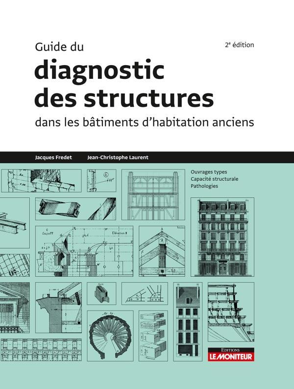 GUIDE DU DIAGNOSTIC DES STRUCTURES DANS LES BATIMENTS ANCIENS FREDET/LAURENT MONITEUR