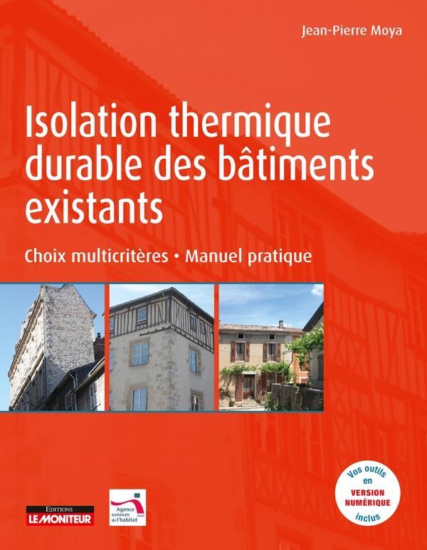 Isolation Thermique Durable Des Batiments Existants - Choix Multicriteres - Manuel Pratique