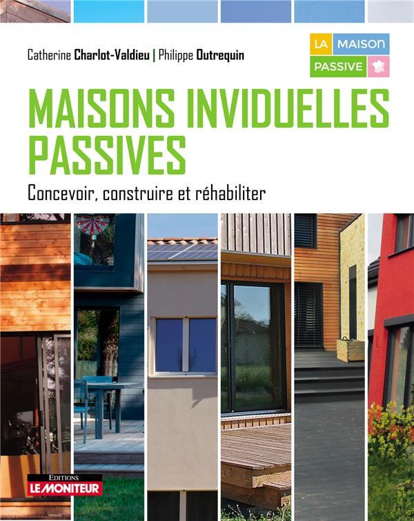 Maisons Individuelles Passives - Concevoir, Construire Et Rehabiliter CHARLOT-VALDIEU / OUTREQUIN ARGUS