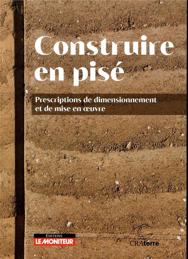 CONSTRUIRE EN PISE - PRESCRIPTIONS DE DIMENSIONNEMENT ET DE MISE EN OEUVRE XXX MONITEUR