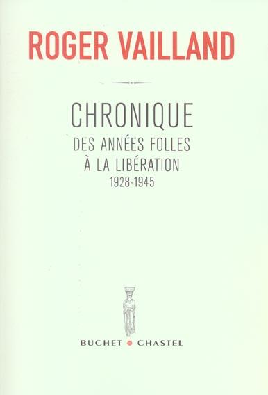 CHRONIQUES DES ANNEES FOLLES A LA LIBERATION 1928 1945 VAILLAND ROGER BUCHET CHASTEL
