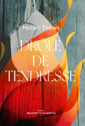 DROLE DE TENDRESSE TOEWS MIRIAM BUCHET CHASTEL
