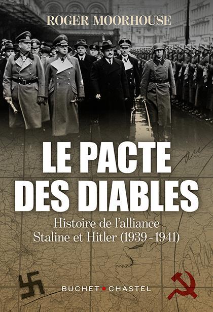 LE PACTE DES DIABLES  -  HISTOIRE DE L'ALLIANCE HITLER-STALINE (1939-1941) MOORHOUSE, ROGER BUCHET CHASTEL