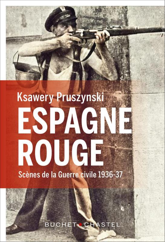 ESPAGNE ROUGE  -  SCENES DE LA GUERRE CIVILE 1936-37 PRUSZYNSKI, KSAWERY BUCHET CHASTEL