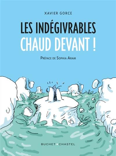 LES INDEGIVRABLES - CHAUD DEVANT ! GORCE/ARAM BUCHET CHASTEL