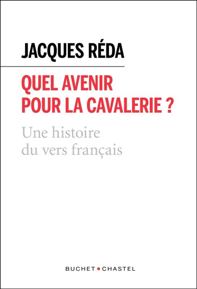 QUEL AVENIR POUR LA CAVALERIE ?     UNE HISTOIRE DU VERS FRANCAIS