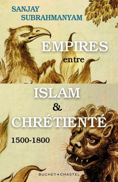 EMPIRES ENTRE ISLAM ET CHRETIENTE : 1500-1800