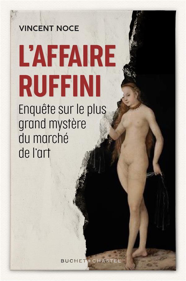 L'AFFAIRE RUFFINI  -  ENQUETE SUR LE PLUS GRAND MYSTERE DU MARCHE DE L'ART