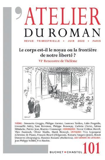 L'ATELIER DU ROMAN N  101 - LE CORPS EST-IL LE NOYAU OU LA FRONTIERE DE NOTRE LIBERTE ?