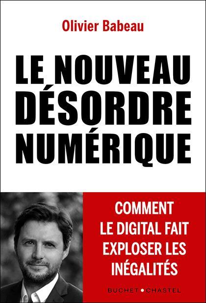 LE NOUVEAU DESORDRE NUMERIQUE - COMMENT LE DIGITAL FAIT EXPLOSER LES INEGALITES
