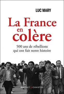 LA FRANCE EN COLERE  -  500 ANS DE REBELLIONS QUI ONT FAIT NOTRE HISTOIRE MARY, LUC BUCHET CHASTEL