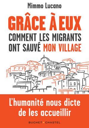 GRACE A EUX : COMMENT LES MIGRANTS ONT SAUVE MON VILLAGE LUCANO/RIZZO BUCHET CHASTEL