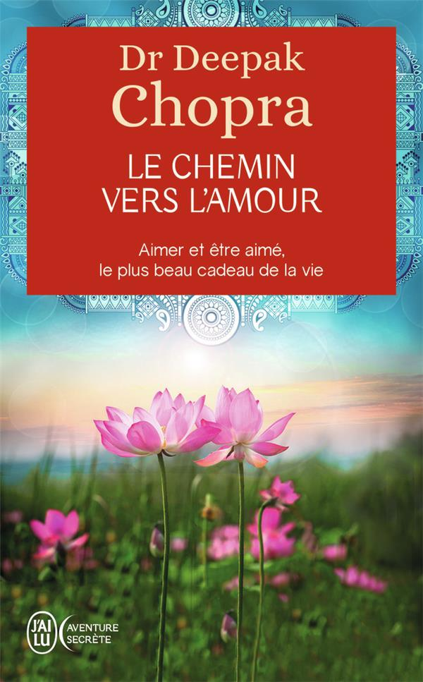 LE CHEMIN VERS L'AMOUR CHOPRA DEEPAK J'AI LU