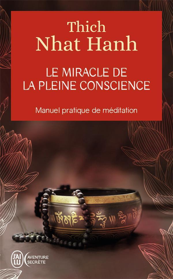 LE MIRACLE DE LA PLEINE CONSCIENCE NHAT HANH THICH J'AI LU