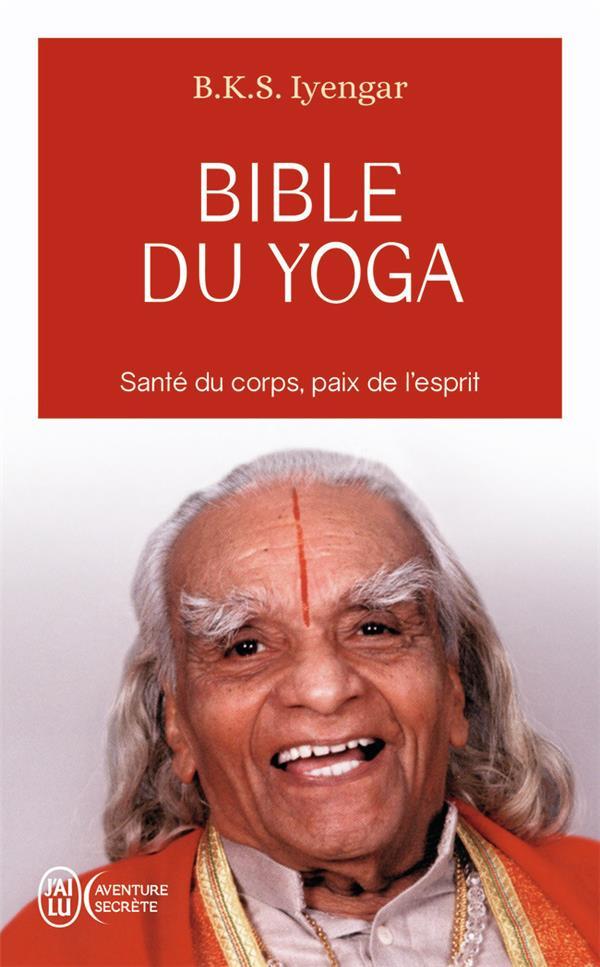 BIBLE DU YOGA  -  SANTE DU CORPS, PAIX DE L'ESPRIT IYENGAR/MENUHIN J'AI LU