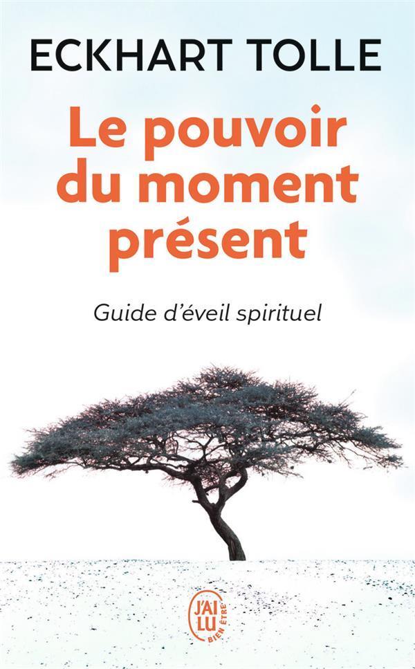 TOLLE ECKHART - LE POUVOIR DU MOMENT PRESENT - GUIDE D'EVEI