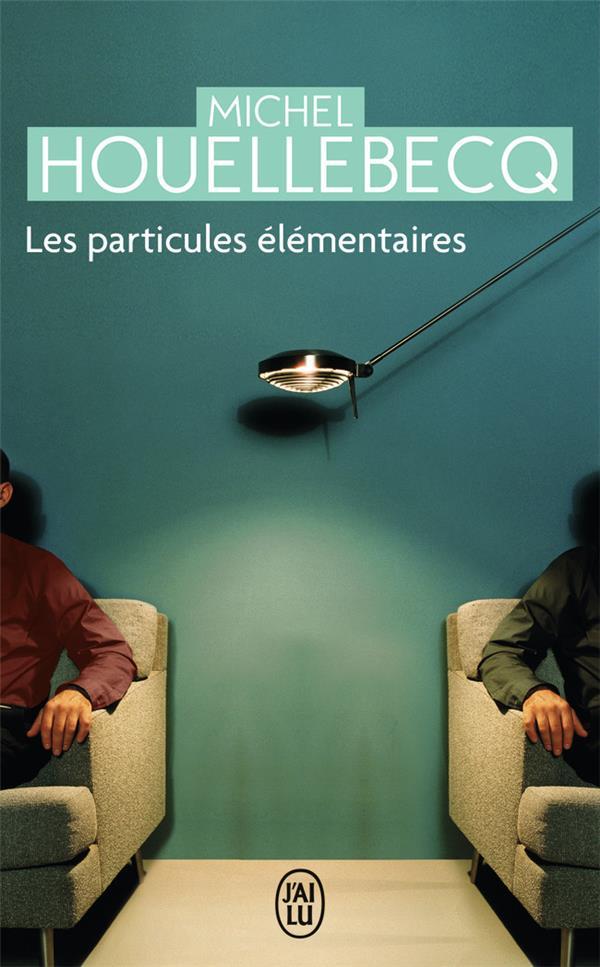 LES PARTICULES ELEMENTAIRES HOUELLEBECQ, MICHEL J'AI LU