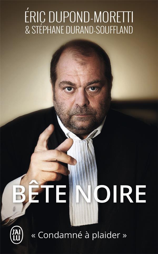 BETE NOIRE  -  CONDAMNE A PLAIDER DUPOND-MORETTI ERIC J'ai lu