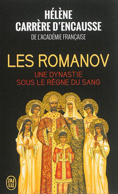 Carrère d'Encausse Hélène - LES ROMANOV - UNE DYNASTIE SOUS LE REGNE DU SANG
