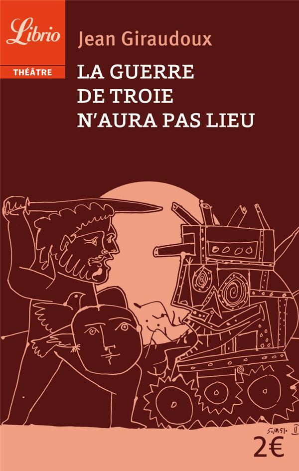 Giraudoux Jean - GUERRE DE TROIE N'AURA PAS LIEU (LA)