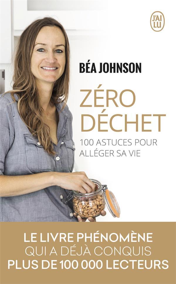 ZERO DECHET - 100 ASTUCES POUR ALLEGER SA VIE JOHNSON J'ai lu