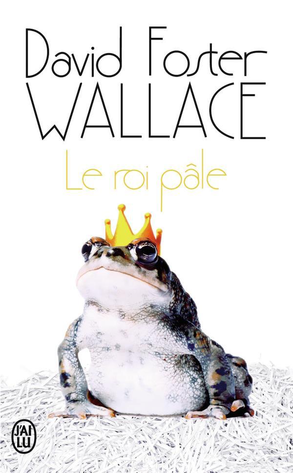 LE ROI PALE Wallace David Foster J'ai lu