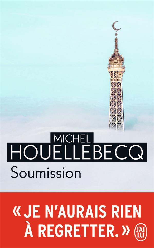 SOUMISSION HOUELLEBECQ MICHEL J-AI LU