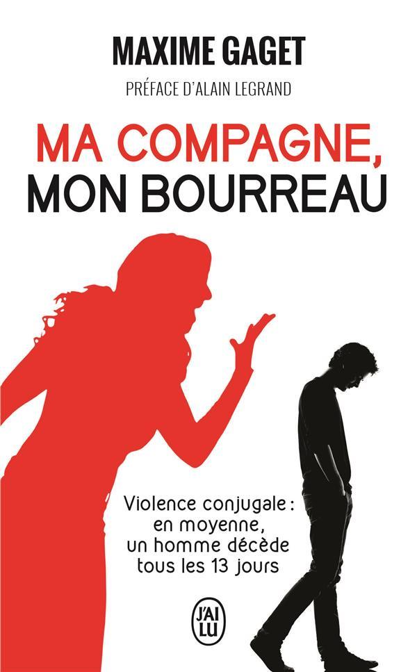 MA COMPAGNE, MON BOURREAU  -  VIOLENCE CONJUGALE : EN MOYENNE, UN HOMME DECEDE TOUS LES 13 JOURS GAGET/LEGRAND J'ai lu