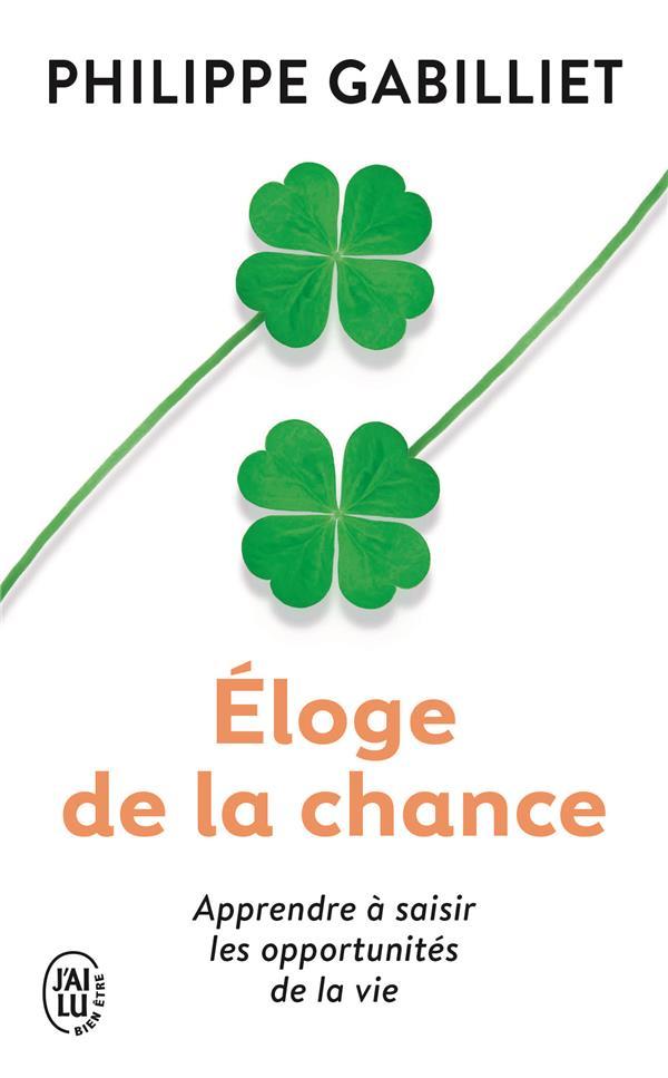 ELOGE DE LA CHANCE  -  APPRENDRE A SAISIR LES OPPORTUNITES DE LA VIE (2E EDITION)