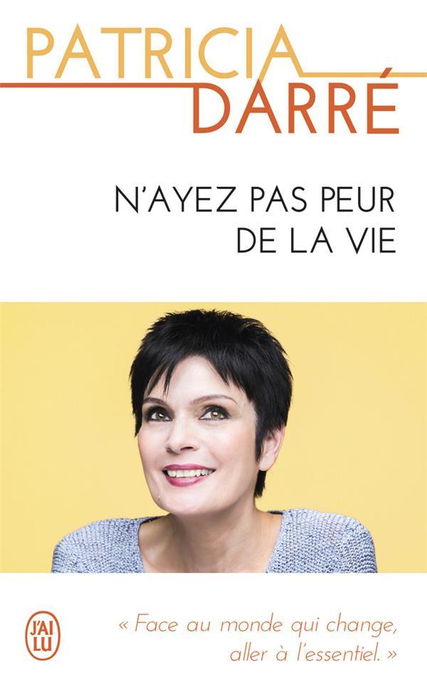 N'AYEZ PAS PEUR DE LA VIE Darré Patricia J'ai lu